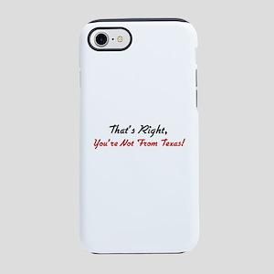 yournotfromtexas iPhone 7 Tough Case