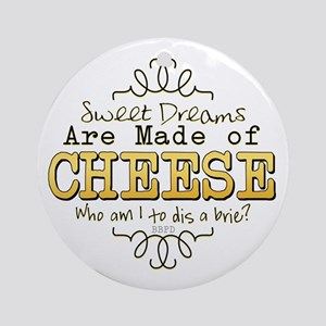 Dreams Made of Cheese Ornament (Round)