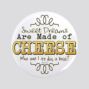 "Dreams Made of Cheese 3.5"" Button"