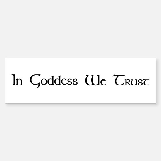 In Goddess We Trust Bumper Bumper Bumper Sticker