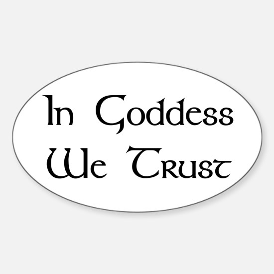 In Goddess We Trust Oval Decal