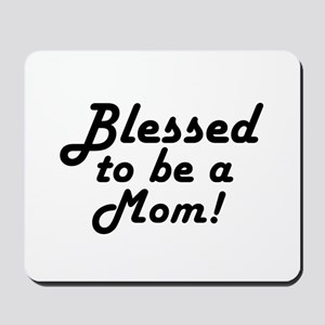 Blessed to be a Mom Mousepad