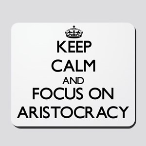 Keep Calm And Focus On Aristocracy Mousepad