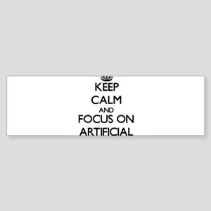 Keep Calm And Focus On Artificial Bumper Sticker