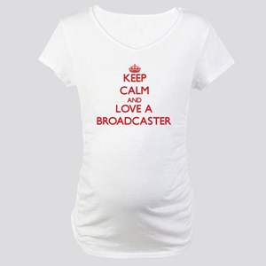 Keep Calm and Love a Broadcaster Maternity T-Shirt