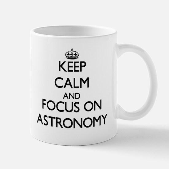 Keep Calm And Focus On Astronomy Mugs