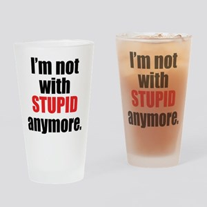 Not With Stupid Anymore Drinking Glass
