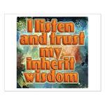 I Listen And Trust My Inherit Wisdom Small Poster