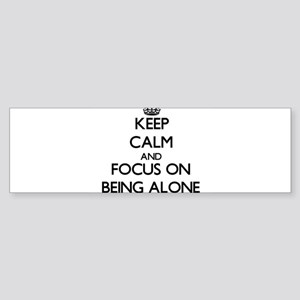 Keep Calm And Focus On Being Alone Bumper Sticker