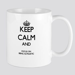 Keep Calm And Focus On Being Altruistic Mugs
