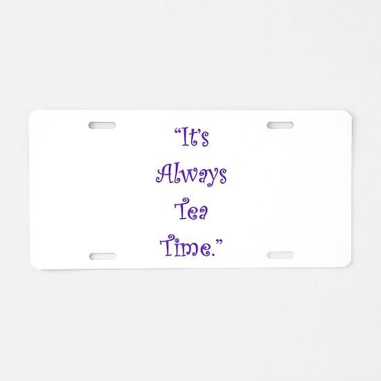 Its Always Tea Time Aluminum License Plate