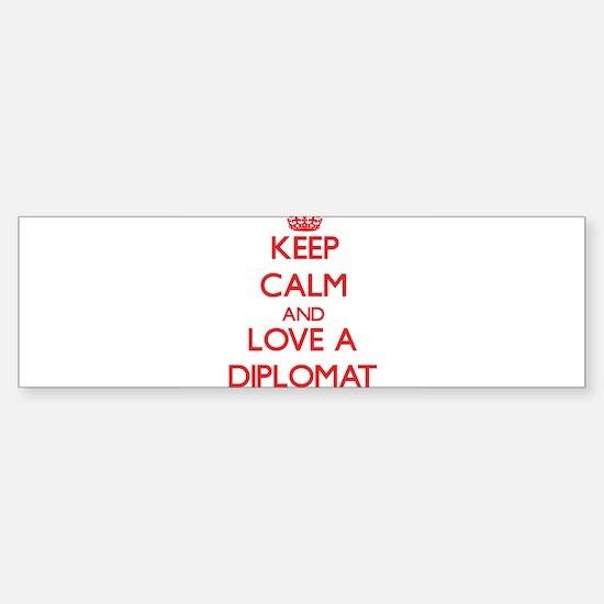 Keep Calm and Love a Diplomat Bumper Bumper Bumper Sticker