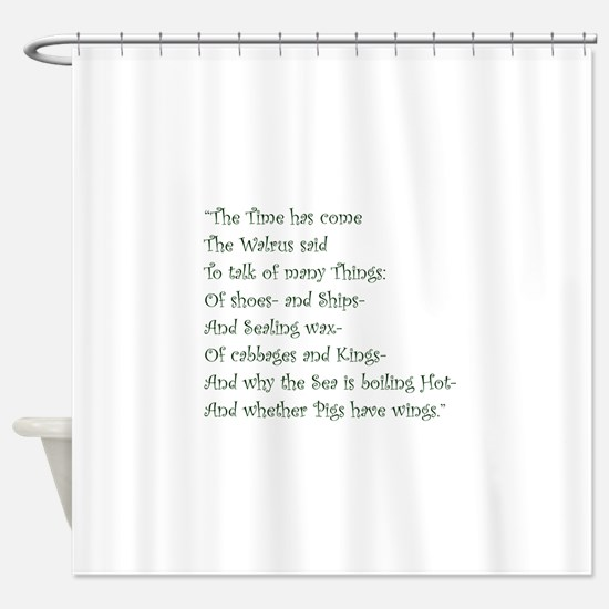 The Time Has Come The Walrus Said Shower Curtain