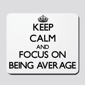 Keep Calm And Focus On Being Average Mousepad