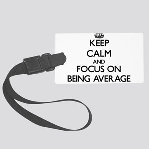 Keep Calm And Focus On Being Average Luggage Tag