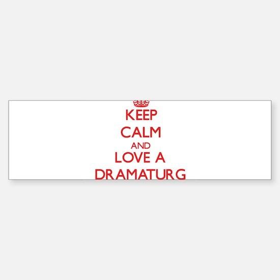 Keep Calm and Love a Dramaturg Bumper Bumper Bumper Sticker