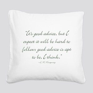 Its good advice Square Canvas Pillow