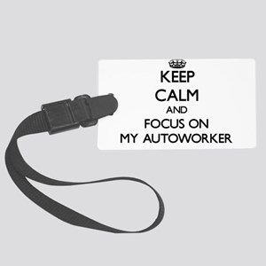 Keep Calm And Focus On My Autoworker Luggage Tag