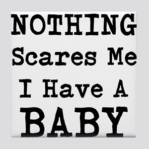 Nothing Scares Me I Have A Baby Tile Coaster