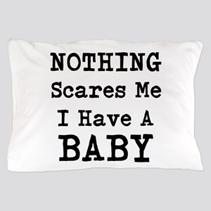Nothing Scares Me I Have A Baby Pillow Case