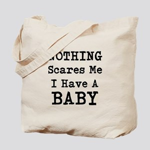 Nothing Scares Me I Have A Baby Tote Bag