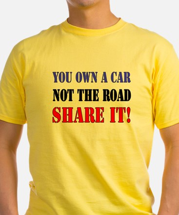 You Own A Car, Not The Road, SHARE IT! 1 T-Shirt
