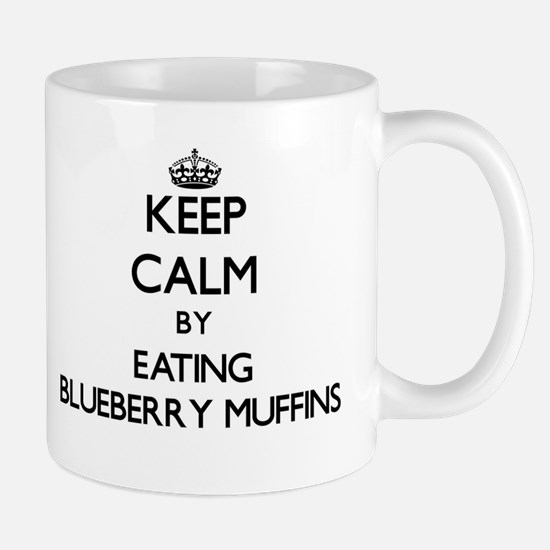 Keep calm by eating Blueberry Muffins Mugs