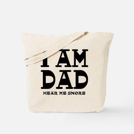 I am Dad Hear Me Snore Tote Bag