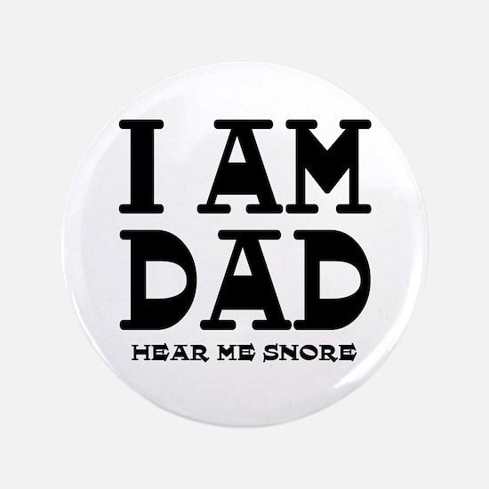 "I am Dad Hear Me Snore 3.5"" Button"