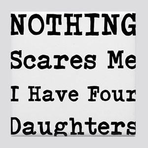 Nothing Scares Me I Have Four Daughters Tile Coast