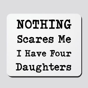 Nothing Scares Me I Have Four Daughters Mousepad