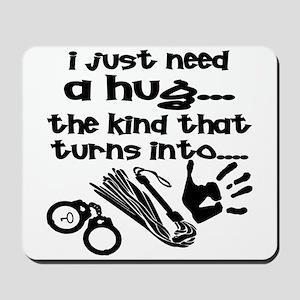 I Just Need A Hug Mousepad