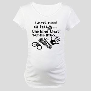 I Just Need A Hug Maternity T-Shirt