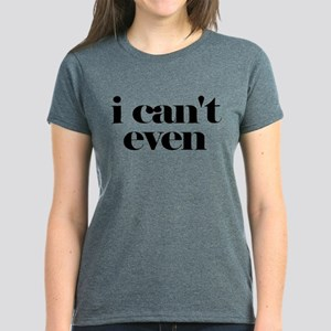 I Cant Even T-Shirt