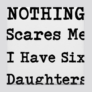 Nothing Scares Me I Have Six Daughters Tile Coaste