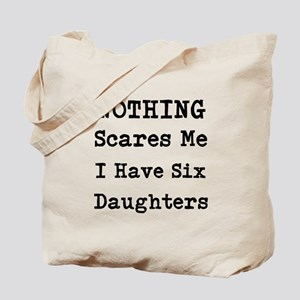 Nothing Scares Me I Have Six Daughters Tote Bag