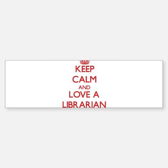 Keep Calm and Love a Librarian Bumper Bumper Bumper Sticker