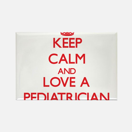 Keep Calm and Love a Pediatrician Magnets