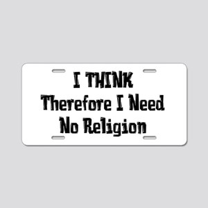 Don't Need Religion Aluminum License Plate