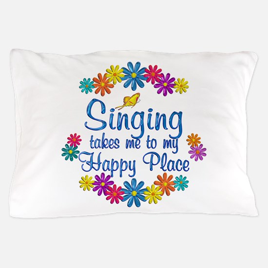 Singing Happy Place Pillow Case