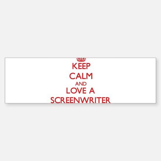 Keep Calm and Love a Screenwriter Bumper Bumper Bumper Sticker