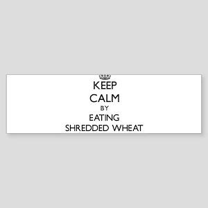 Keep calm by eating Shredded Wheat Bumper Sticker