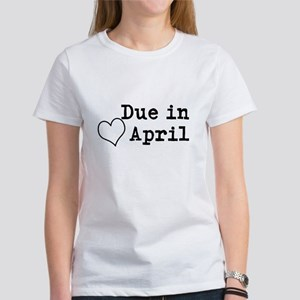 Due in April T-Shirt