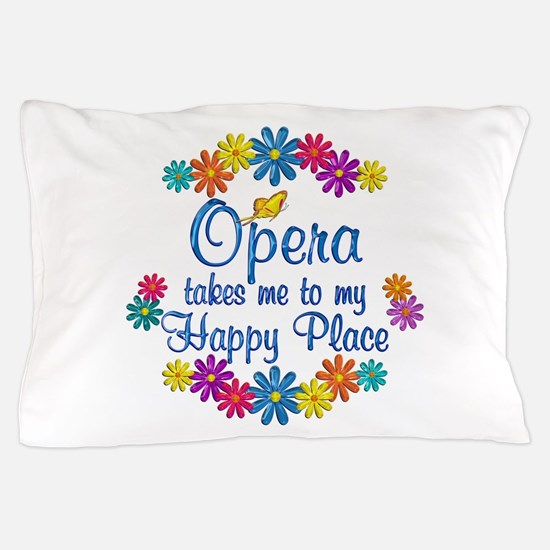 Opera Happy Place Pillow Case
