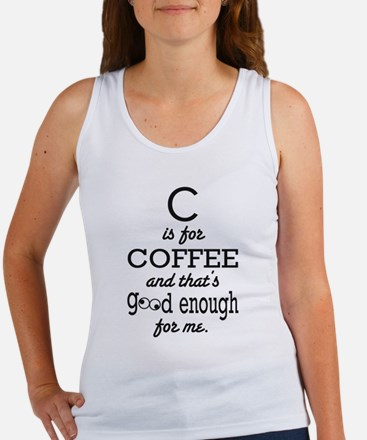 C is for Coffee and thats good enough for me Tank