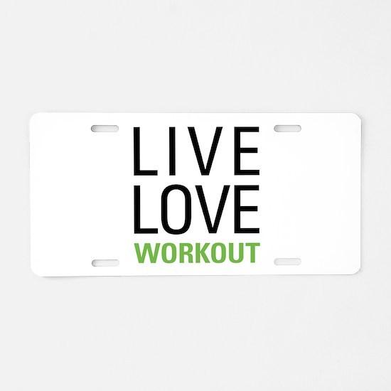 Live Love Workout Aluminum License Plate