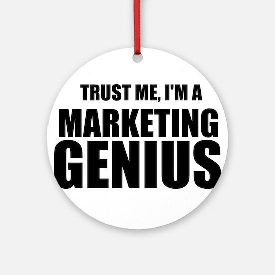 Trust Me, I'm A Marketing Genius Ornament (Round)