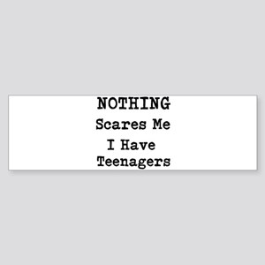 Nothing Scares Me I Have Teenagers Bumper Sticker