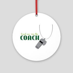 Im The Coach Round Ornament