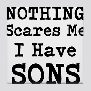 Nothing Scares Me I Have Sons Tile Coaster